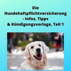 Die Hundehaftpflichtversicherung - Infos, Tipps & Kündigungsvorlage, Teil 1