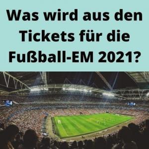 Was wird aus den Tickets für die Fußball-EM 2021